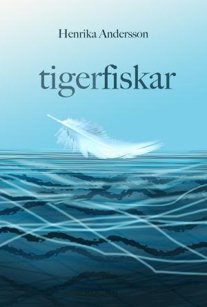 """Pärmen till Henrika Anderssons bok """"Tigerfiskar""""."""