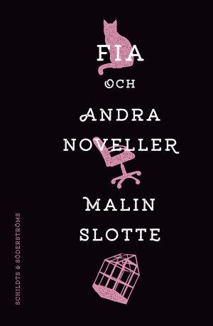 """Pärmen till Malin Slottes novellsamling """"Fia och andra noveller""""."""