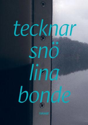"""Pärmen till Lina Bondes lyriksamling """"tecknar snö""""."""