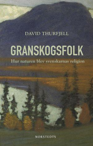 pärmen till Granskogsfolk Hur naturen blev svenskarnas religion