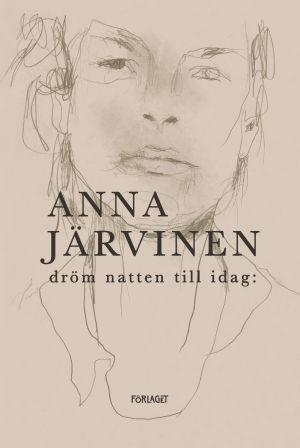 """Pärmen till Anna Järvinens bok """"dröm natten till idag:"""""""