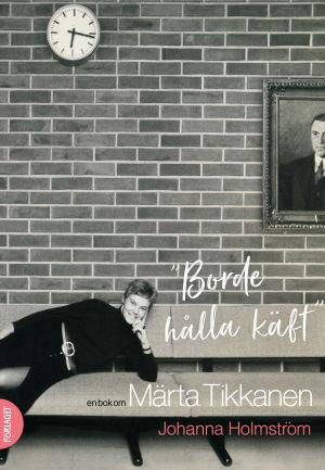 """Pärmen till Johanna Holmströms bok om Märta Tikkanen """"Borde hålla käft""""."""