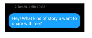"Ote keskustelusta: ""Hey! What kind of story u want to share with me?"""