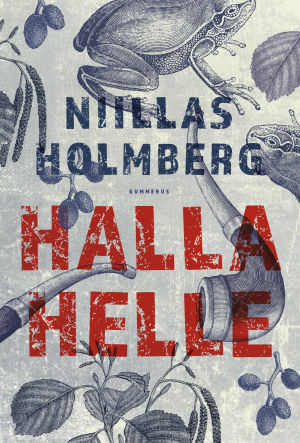 "Pärmen till Niillas Holmbergs roman ""Halle helle""."