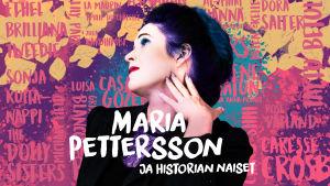 Graafinen kuva, jonka keskellä Maria Pettersson sivulta kuvattuna. Kuvan värikkäällä taustalla lukee historian naisten nimiä.