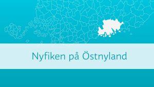 Karta på Östra nyland med texten Nyfiken på Östnyland