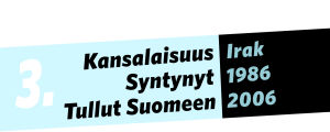 Kansalaisuus: Irak, syntynyt: 1986, tullut Suomeen: 2006.