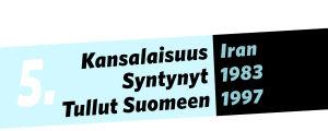 Kansalaisuus: Iran, syntynyt: 1983, tullut Suomeen: 1997.