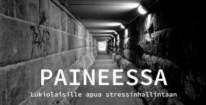 Pitkä tunneli, linkkikuva Paineessa-kamppanjalle (Lukiolaisille apua stressinhallintaan).