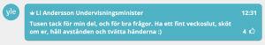 Text där det står Li Andersson, undervisningsminister: Tusen tack för min del, och för bra frågor. Ha ett fint veckoslut, sköt om er, håll avstånden och tvätta händerna. Till slut en så kallad smiley, alltså ett kolon och en parentes.