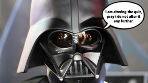 Darth Vader säger: I am altering the quiz, pray i do not alter it any further.