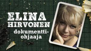 dokumenttiohjaaja Elina Hirvonen