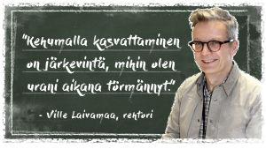 Kuvassa on Lappeen koulun rehtori Ville Laivamaa, jonka vieressä teksti: kehumalla kasvattaminen on järkevintä, mihin olen urani aikana törmännyt.