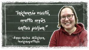 Kuvassa Vantaan Vierumäen koulun erityisopettaja Anna-Kaisa Mäkinen liitutaulun edessä. Taululla on teksti: Inkluusio vaatii, mutta myös antaa paljon.