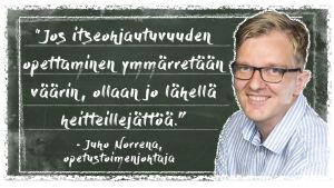 Kuvassa on opetustoimenjohtaja Juho Norrena liitutaulun edessä ja taululla teksti: jos itseohjautuvuuden opettaminen ymmärretään väärin, ollaan lähellä heitteillejättöä.