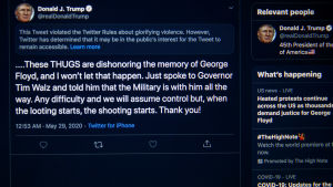 Exempelvis i slutet av maj försågs Trumps Twitterinlägg med en text om att det var våldsförhärligande, men ändå av allmänt intresse. I det inlägget lät Trump förstå att demonstranter mot polisvåld kunde bli skjutna.