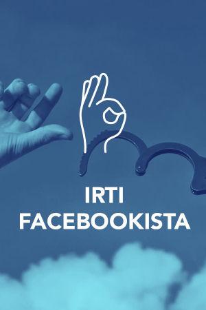 Kädet, joista käsiraudat ovat irronneet ja teksti Irti Facebookista.