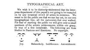 Den satiriska tidningen Puck publicerade år 1881 fyra olika smileys. En glad, en ledsen, en likgiltig och en överraskad.