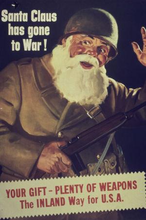 Propagandakuva, jossa joulupukki on puettu sotisopaan ja teksti Santa Claus has gone to war