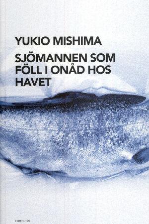"""Omslag till Yukio Mishimas roman """"Sjömannen som föll i onåd hos havet"""""""