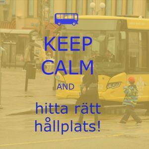 Text där det står Keep calm and hitta rätt hållplats!
