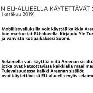 Kuvassa kerrotaan, että mobiilisovelluksilla voi käyttää kaikkia Areena-sisältöjä EU-alueella matkustettaessa, jos kotipaikka on vahvistettu Suomeen. Selaimella voi käyttää niitä sisältöjä, jotka ovat katsottavissa kaikkialla maailmassa.
