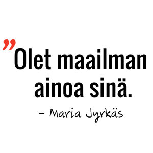 Marian sitaatti: Olet maailman ainoa sinä.