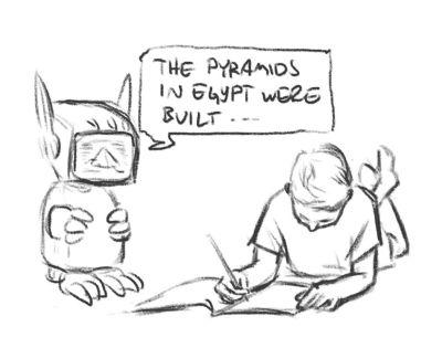 Piirretty kuva. Robotti puhuu lapselle joka makaa kirjoittamassa vihkoon. Puhekupla toteaa: The pyramids in Egypt were built...