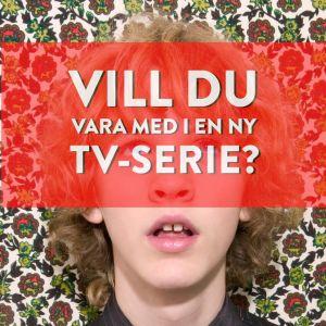 Affisch med ansikte av pojke och uppmaning i text att söka till uttagning för ny tv-serie