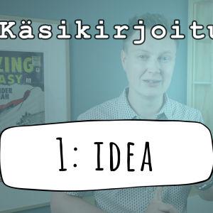 Käsikirjoituskoulu osa 1: idea