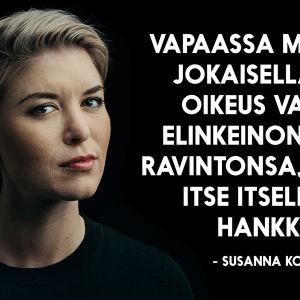 Susanna Koskin henkilökuva argumentilla: vapaassa maassa jokaisella on oikeus valita elinkeinonsa ja ravintonsa, jonka itse itselleen hankkii.