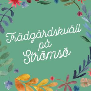 Ritad blomkrans med texten Trädgårdskväll på Strömsö