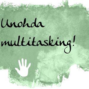 Kuvapohja, jossa teksti unohda multitasking.