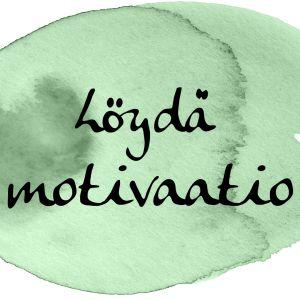 """Kuvassa teksti: """"Löydä motivaatio""""."""