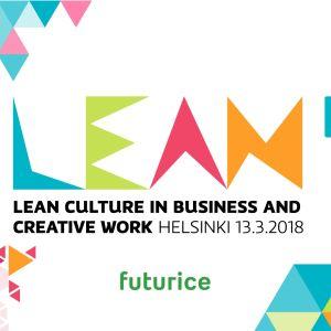 Lean Culture in Business and Creative Work – tulevaisuuden johtamisen ja yrityskulttuurin foorumi 13.3.2018