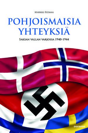 Markku Reimaa: Pohjoismaisia yhteyksiä – Saksan vallan varjossa 1940-1944. Docendo, 2015
