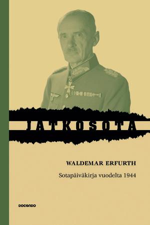 Waldemar Erfurth: Sotapäiväkirja vuodelta 1944. Docendo, 2014
