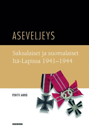 Pentti Airio: Aseveljeys - Saksalaiset ja suomalaiset Itä-Lapissa 1941-1944. Docendo, 2014