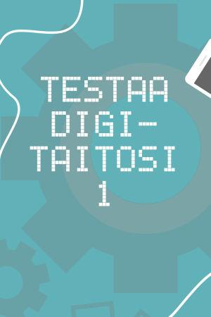 Digitreenien pääkuva. Teksti: Testaa digitaitosi 1.