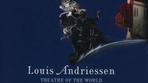 Louis Andriessen / Theatre of the World