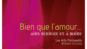 Les Arts Florissants / Bien que l'amour...