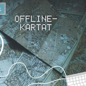 Digitreenien pääkuva, teksti: Offline-kartat. taustakuvassa paperikarttoja.
