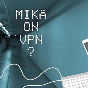 Digitreenien pääkuva, otsikossa lukee Mikä on VPN? Taustalla pitkä kellarikäytävä.