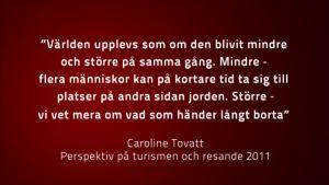 citat av Caroline Tovatt, Perspektiv på turismen och resande 2011