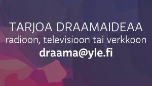 Tarjoa draamaideaa osoitteeseen draama@yle.fi.