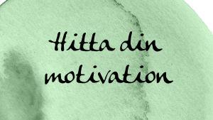"""En bild med texten """"Hitta din motivation""""."""