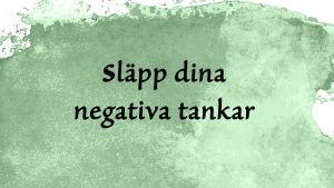 """En bild med texten """"Släpp dina negativa tankar""""."""