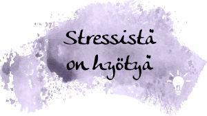 Kuvituskuva, jossa lukee: Stressistä on hyötyä