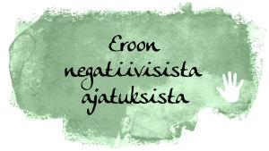 """Kuvassa teksti: """"Eroon negatiivisesta ajatuksista""""."""