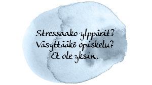 """Kuvassa teksti: """"Stressaako ylppärit? Väsyttääkö opiskelu?"""""""